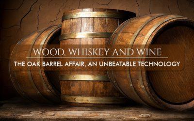 Wood, Whiskey and Wine: The Oak Barrel Affair, an Unbeatable Technology