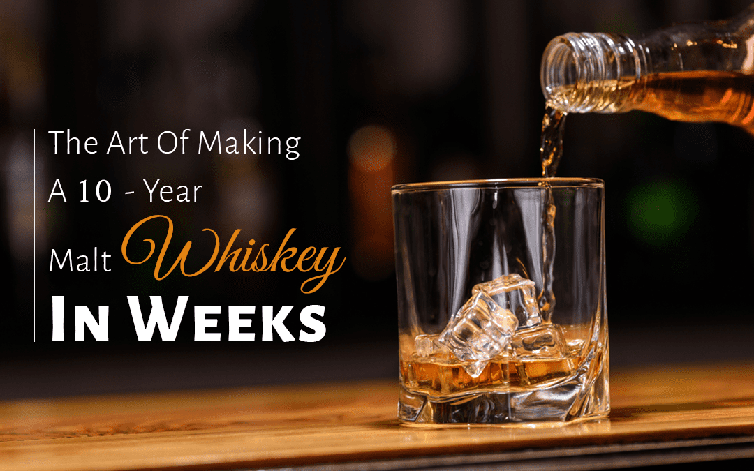 The Art Of Making A 10-Year Malt Whiskey In Weeks